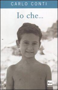 Foto Cover di Io che..., Libro di Carlo Conti, edito da Mondadori