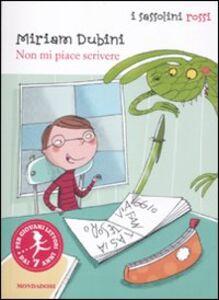 Libro Non mi piace scrivere Miriam Dubini