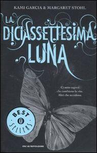 Foto Cover di La diciassettesima luna, Libro di Kami Garcia,Margaret Stohl, edito da Mondadori