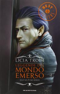 Libro Gli ultimi eroi. Leggende del mondo emerso. Vol. 3 Licia Troisi