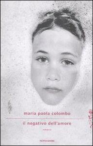 Foto Cover di Il negativo dell'amore, Libro di M. Paola Colombo, edito da Mondadori