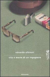 Foto Cover di Vita e morte di un ingegnere, Libro di Edoardo Albinati, edito da Mondadori