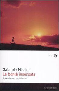 Libro La bontà insensata. Il segreto degli uomini giusti Gabriele Nissim
