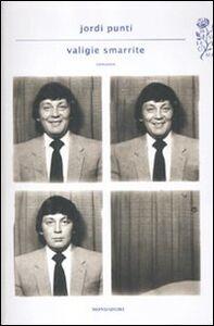 Foto Cover di Valigie smarrite, Libro di Jordi Puntí, edito da Mondadori