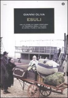 Esuli. Dalle foibe ai campi profughi: la tragedia degli italiani di Istria, Fiume, Dalmazia - Gianni Oliva - copertina