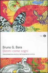 Libro Dimmi come sogni. Interpretazione emotiva dell'esperienza onirica Bruno G. Bara