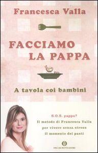 Libro Facciamo la pappa. A tavola coi bambini Francesca Valla