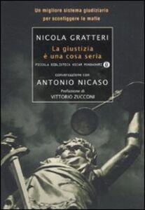Libro La giustizia è una cosa seria. Un migliore sistema giudiziario per sconfiggere le mafie Nicola Gratteri , Antonio Nicaso