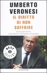 Libro Il diritto di non soffrire. Cure palliative, testamento biologico, eutanasia Umberto Veronesi