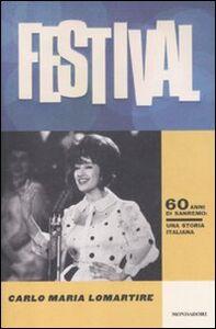 Foto Cover di Festival. 60 anni di Sanremo. Una storia italiana, Libro di Carlo M. Lomartire, edito da Mondadori