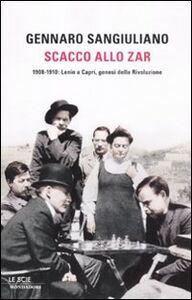 Foto Cover di Scacco allo Zar. 1908-1910: Lenin a Capri, genesi della Rivoluzione, Libro di Gennaro Sangiuliano, edito da Mondadori