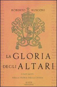 Foto Cover di La gloria degli altari. I papi santi nella storia della chiesa, Libro di Roberto Rusconi, edito da Mondadori