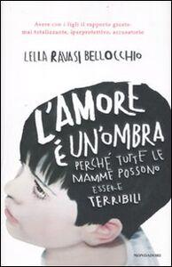 Foto Cover di L' amore è un'ombra. Perché tutte le mamme possono essere terribili, Libro di Lella Ravasi Bellocchio, edito da Mondadori