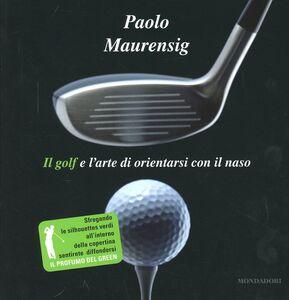 Libro Il golf e l'arte di orientarsi con il naso Paolo Maurensig