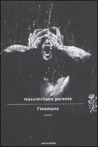 Foto Cover di L' inumano, Libro di Massimiliano Parente, edito da Mondadori