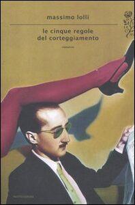Libro Le cinque regole del corteggiamento Massimo Lolli