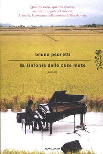 Libro La sinfonia delle cose mute Bruno Pedretti