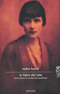 Libro La figlia del sole. Vita ardente di Katherine Mansfield Nadia Fusini