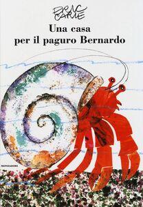 Foto Cover di Una casa per il paguro Bernardo, Libro di Eric Carle, edito da Mondadori