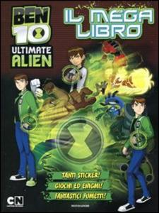 Libro Ben 10 Ultimate Alien. Il mega libro. Con adesivi
