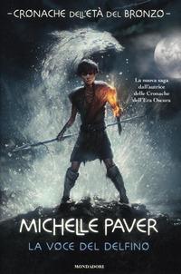 La voce del delfino. Cronache dell'età del bronzo. Vol. 1 - Paver Michelle - wuz.it