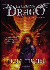Libro L' ultima battaglia. La ragazza drago. Vol. 5 Licia Troisi
