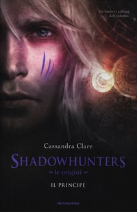 Shadowhunters. Le origini. Il principe