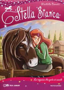 Foto Cover di La ragazza che parla ai cavalli. Stella Bianca. Vol. 2, Libro di Mathilde Bonetti, edito da Mondadori