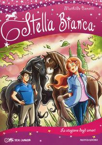 Foto Cover di La stagione degli amori. Stella Bianca. Vol. 3, Libro di Mathilde Bonetti, edito da Mondadori