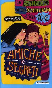 Foto Cover di Amiche e segreti, Libro di Rosie Rushton, edito da Mondadori