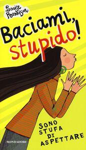 Foto Cover di Baciami stupido! Sono stufa di aspettare, Libro di Louise Rennison, edito da Mondadori