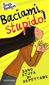 Libro Baciami stupido! Sono stufa di aspettare Louise Rennison