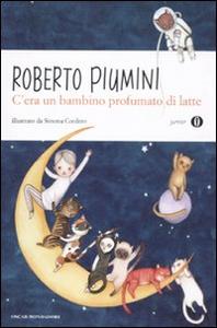 Libro C'era un bambino profumato di latte Roberto Piumini