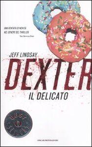 Foto Cover di Dexter il delicato, Libro di Jeff Lindsay, edito da Mondadori