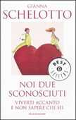 Libro Noi due sconosciuti Gianna Schelotto