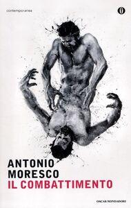 Foto Cover di Il combattimento, Libro di Antonio Moresco, edito da Mondadori