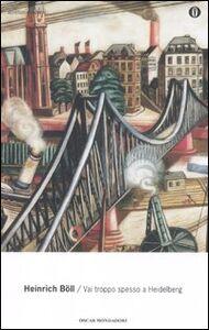 Foto Cover di Vai troppo spesso a Heidelberg, Libro di Heinrich Böll, edito da Mondadori