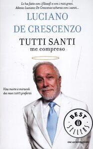 Foto Cover di Tutti santi me compreso, Libro di Luciano De Crescenzo, edito da Mondadori