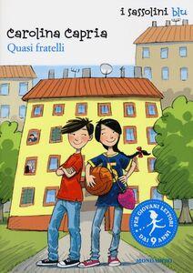 Foto Cover di Quasi fratelli, Libro di Carolina Capria, edito da Mondadori