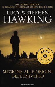 Libro Missione alle origini dell'universo Stephen Hawking , Lucy Hawking