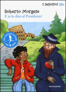 Libro E io lo dico al Presidente! Roberto Morgese
