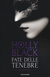 Libro Fate delle tenebre: La fata delle tenebre-Le fate sotto la città-La guerra delle fate Holly Black