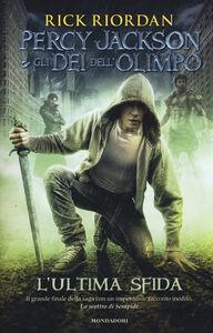 Foto Cover di L' ultima sfida. Percy Jackson e gli dei dell'Olimpo, Libro di Rick Riordan, edito da Mondadori