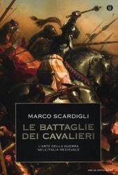 Le battaglie dei cavalieri. L'arte della guerra nell'Italia medievale