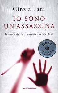 Libro Io sono un'assassina. Ventuno storie di ragazze che uccidono Cinzia Tani