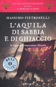 Libro L' aquila di sabbia e di ghiaccio. Il regno dell'Imperatore filosofo. Il romanzo di Roma. Vol. 7 Massimo Pietroselli
