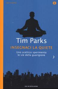 Foto Cover di Insegnaci la quiete, Libro di Tim Parks, edito da Mondadori
