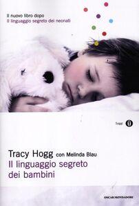 Foto Cover di Il linguaggio segreto dei bambini. 1-3 anni, Libro di Tracy Hogg,Melinda Blau, edito da Mondadori