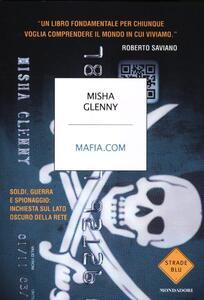 Mafia.com. Soldi, guerra e spionaggio: inchiesta sul lato oscuro della rete - Misha Glenny - 2