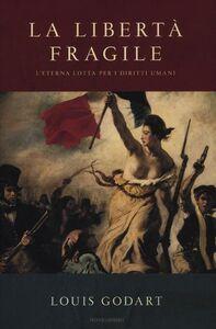 Libro La libertà fragile. L'eterna lotta per i diritti umani Louis Godart